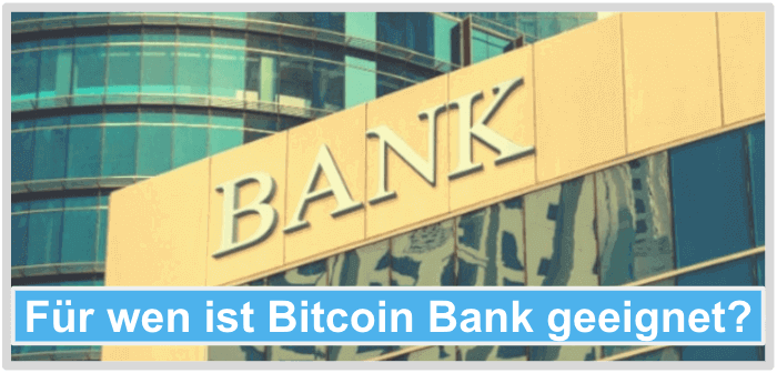 Fuer wen ist Bitcoin Bank geeignet